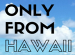 Only From Hawaii Vouchers Promo Codes 2020
